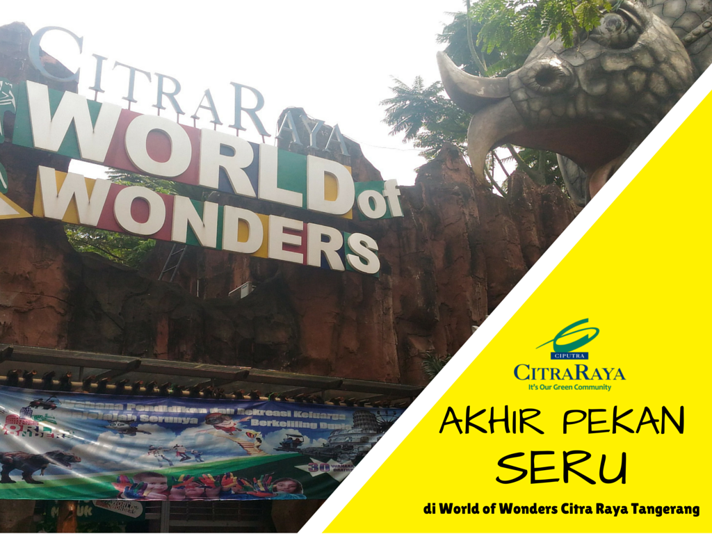 Akhir Pekan Seru Di World Of Wonders Citra Raya Tangerang Journal
